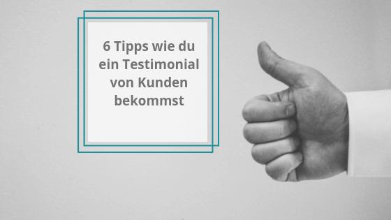 6 Tipps wie du ein Testimonial von Kunden bekommst